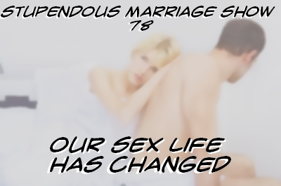 Our Sex Life has Changed in Our Marriage