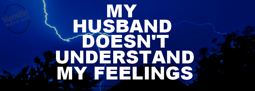 My Husband Doesn't Understand my feelings