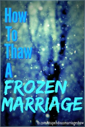 How to Thaw a Frozen Marriage