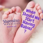 When Should We Start Having Babies – Episode 148