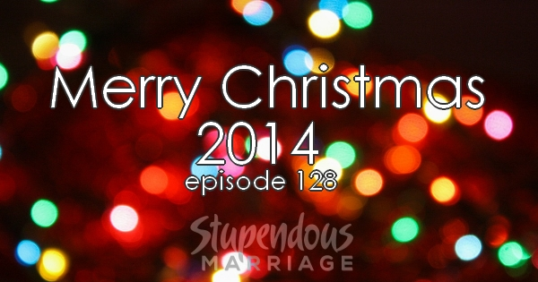 128 - Merry Christmas from Stupendous Marriage • Stupendous Marriage